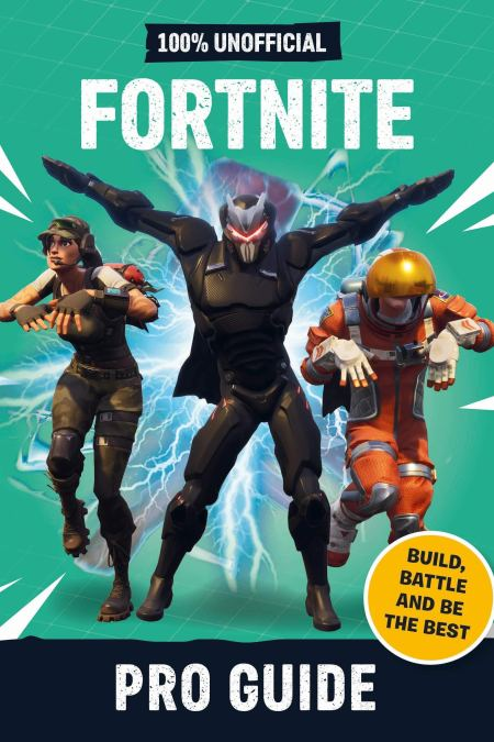 Fortnite Pro Guide 100% Unofficial: Build, Battle and be the Best