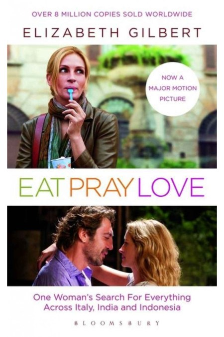 Eat, Pray, Love: Film Tie-In Edition: One Woman's Search for Everything Across Italy, India and Indonesia