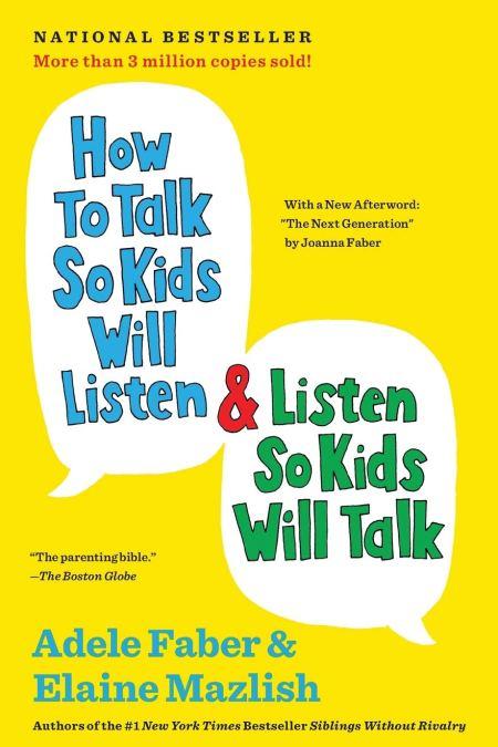 How to Talk So Kids Will Listen and Listen So Kids Will Talk.
