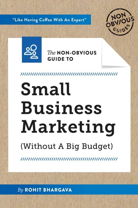 Non-Obvious Guide To Small Business Marketing (Without A Big Budget) (Non-Obvious Guides)