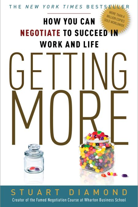 Getting More How You Can Negotiate to Succeed in Work and Life