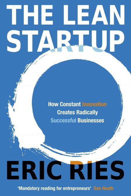 Lean Startup: How Constant Innovation Creates Radically Successful Businesses
