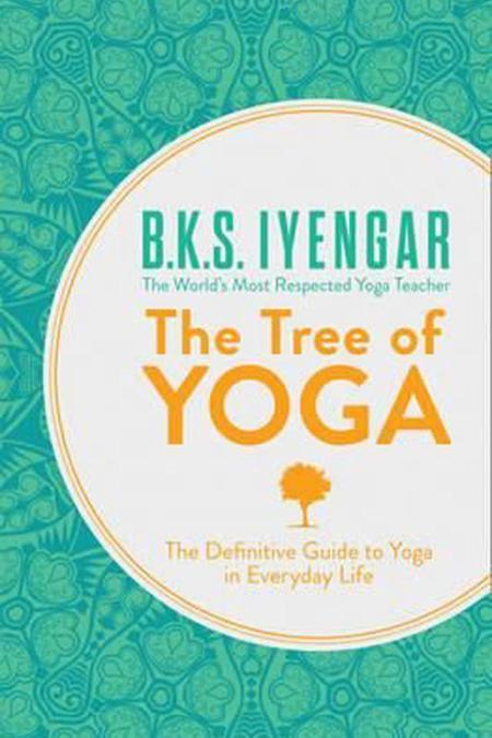 Tree of Yoga : The Definitive Guide to Yoga in Everyday Life