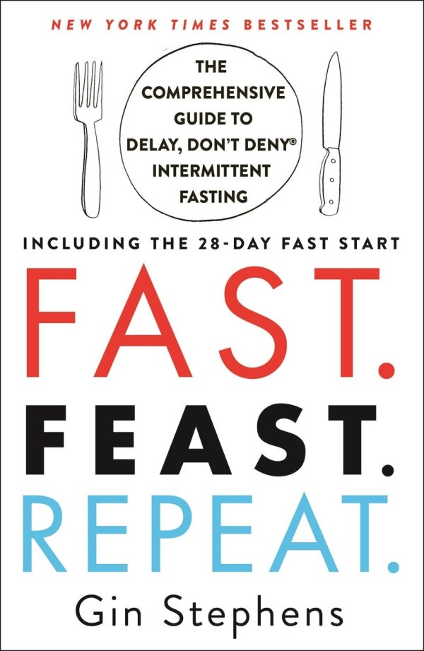 Fast Feast Repeat.: The Comprehensive Guide to Delay, Don't Deny® Intermittent Fasting--Including the 28-Day FAST Start