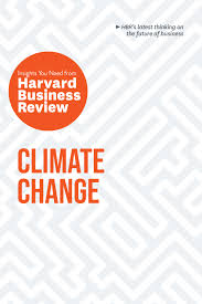 Climate Change: The Insights You Need from Harvard Business Review (HBR Insights Series)