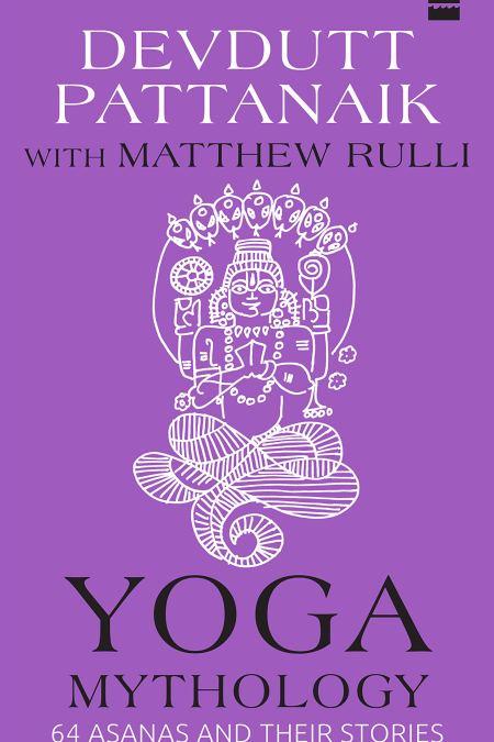 Yoga Mythology : 64 Asanas and Their Stories
