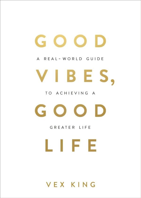 Good Vibes Good Life : How Self-Love Is the Key to Unlocking Your Greatness: THE #1 SUNDAY TIMES BESTSELLER