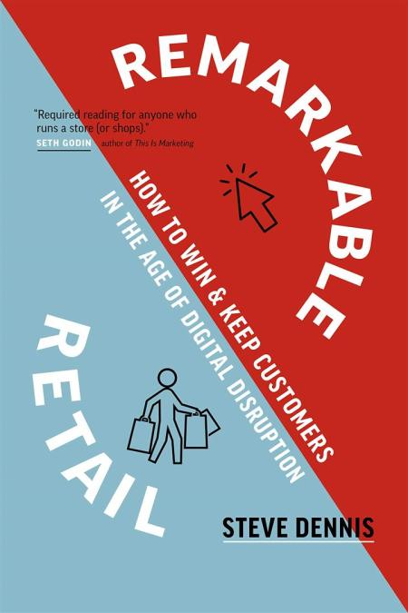 Remarkable Retail : How to Win & Keep Customers in the Age of Digital Disruption