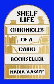 Shelf Life Chronicles of a Cairo Bookseller