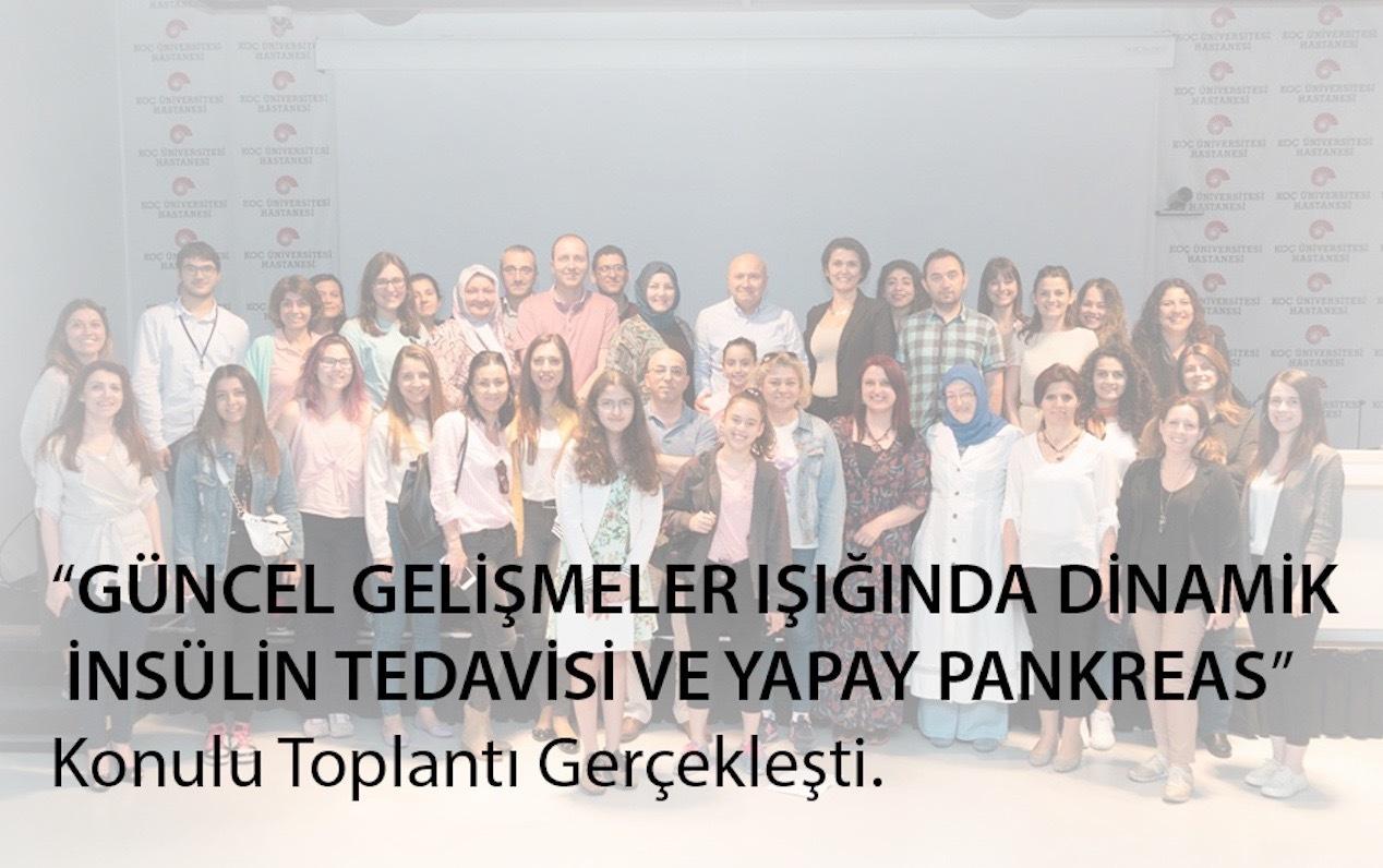 """""""GÜNCEL GELİŞMELER IŞIĞINDA DİNAMİK İNSÜLİN TEDAVİSİ VE YAPAY PANKREAS"""" Konulu Toplantı Gerçekleşti"""