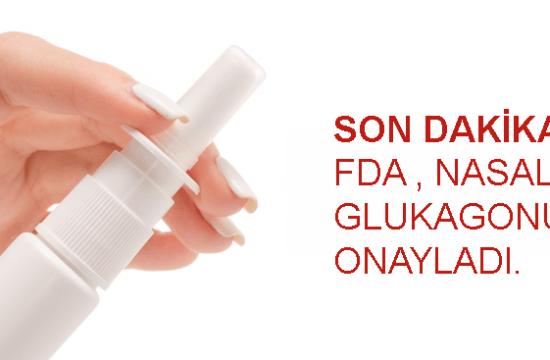 FDA Nasal Glukagonu Onayladı.