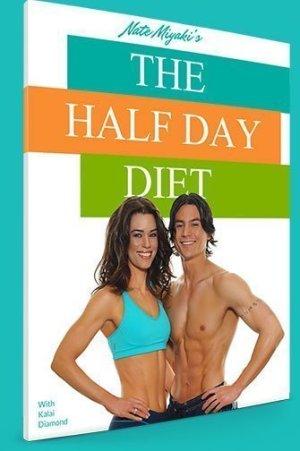 Nate Miyaki Half Day Diet
