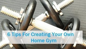 6 Tips For Creating Your Own Home Gym