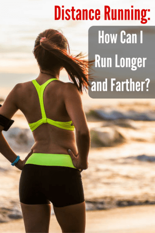 Distance Running: How Can I Run Longer and Farther?