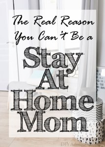 The Real Reason You Can't Be a Stay-At-Home Mom
