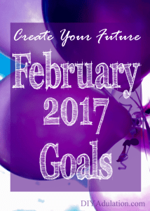 Creating Your Future February 2017 Goals
