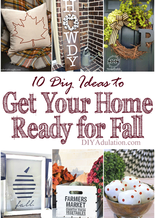 Get in the Autumn spirit with these 10 DIY ideas to get your home ready for fall. They can easily take your décor all the way through Thanksgiving.