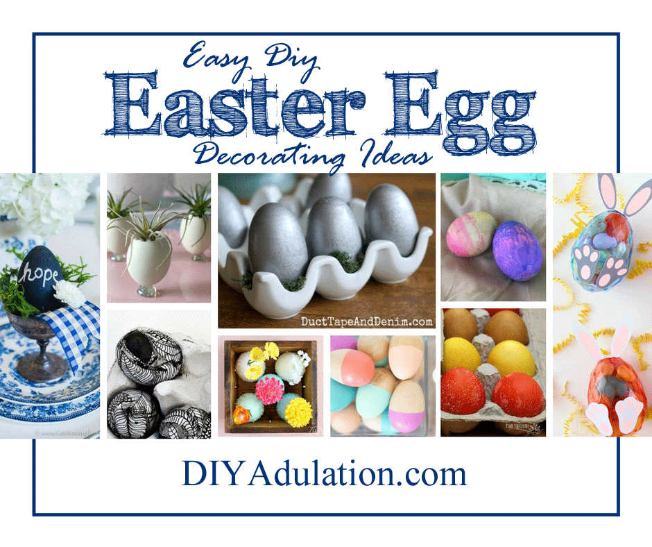 Collage of Decorated Easter Eggs with text Overlay: Easy DIY Easter Egg Decorating Ideas