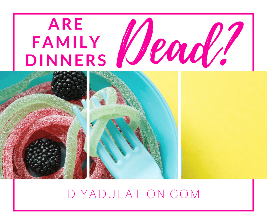 Collage of Fork twirling candy pasta with text overlay: Are Family Dinners Dead?