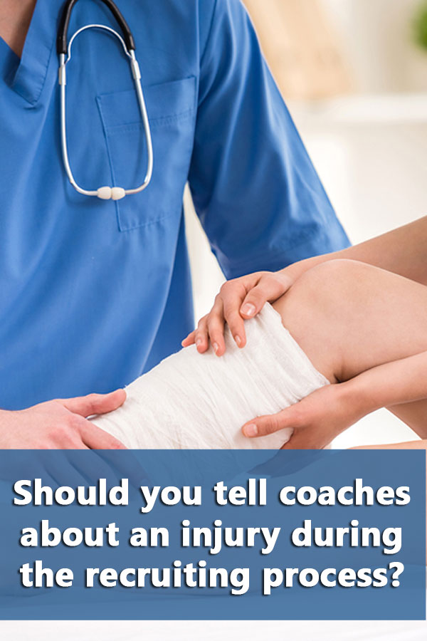 Suggestions on whether or not you should you tell coaches about an injury during the recruiting process.
