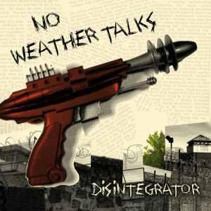 No Weather Talks Disintegrator