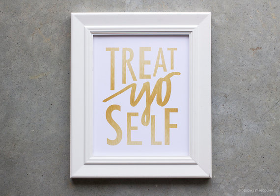 Art Print, Treat Yo Self, Gold Metallic Look, Treat Yo Self Poster, Treat Yo Self Sign, Quote Poster, Quote Sign, Gifts Under 30 by designsbynicolina