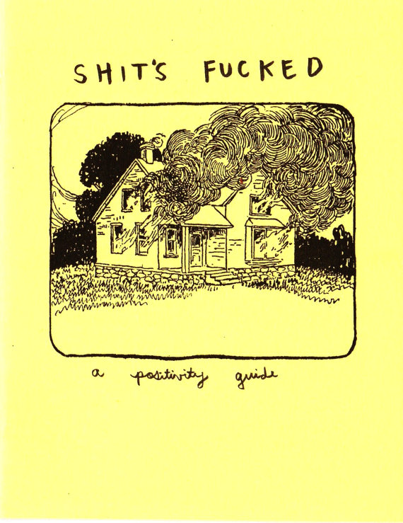 Sh-t's F-cked: A Positivity Guide (Zine) by antiquatedfuture