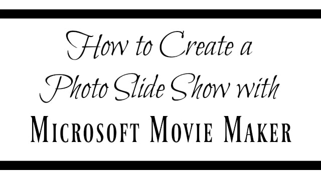 How to Create a Photo Slide Show with Microsoft Movie Maker
