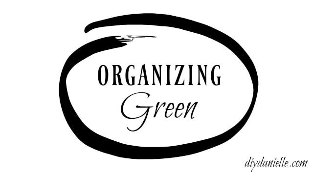 Ideas for Ecofriendly Organizing.