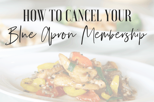 How to cancel your Blue Apron Membership as of July 2018.