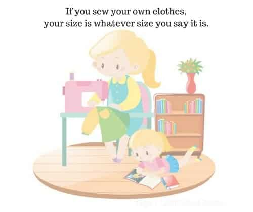 If you sew your own clothes, your size is whatever size you say it is.