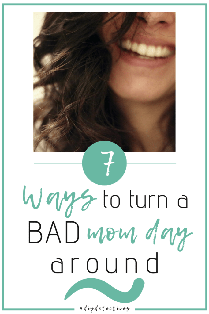 & Proven Ways to Turn a Bad Mom Day Around