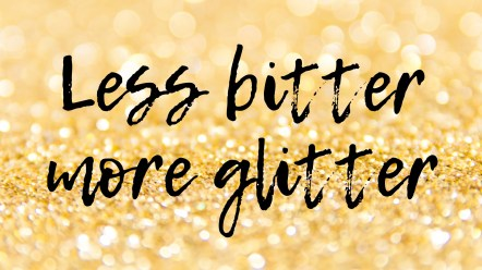 Good Vibes Only Challenge: Less Bitter, more glitter