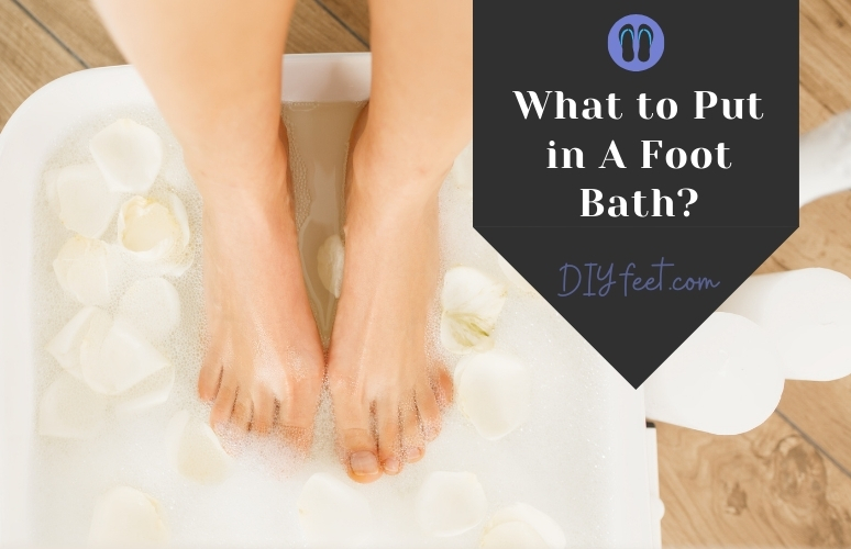 What to Put in A Foot Bath_