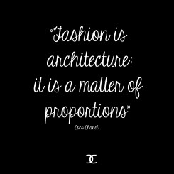Fashion is architecture; it is a matter of proportions