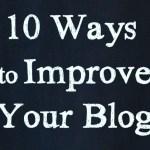 10 Ways to Improve Your Blog