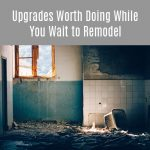 8 Easy Upgrades Worth Doing While you Wait to Remodel