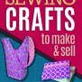 55 Sewing Crafts To Make And Sell