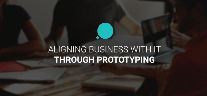 Aligning Business with IT through prototyping