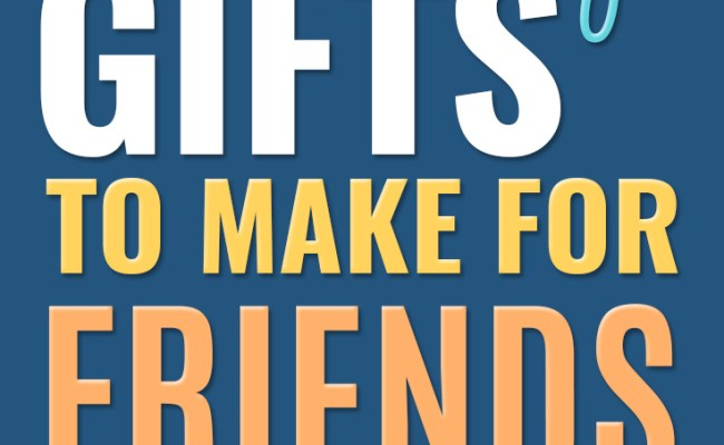 50 Cheap Gifts To Make For Friends