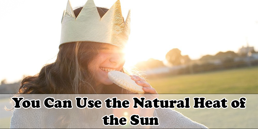You Can Use the Natural Heat of the Sun