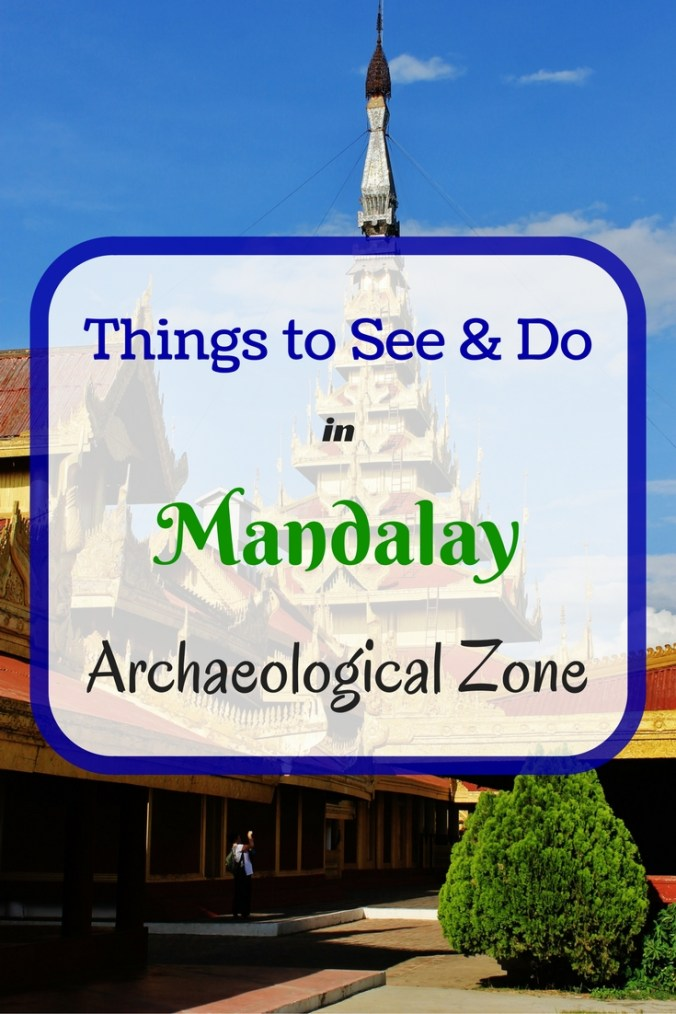 Things to See & Do in Mandalay Archaeological Zone