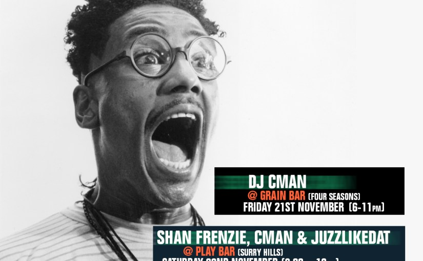 FRIDAY 21ST GRAIN BAR (FOUR SEASONS) + 22ND PLAY BAR (SHAN FRENZIE, CMAN & JUZZLIKEDAT)