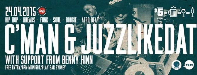 DJ CMAN & JUZZLIKEDAT + BENNY HINN @ PLAY BAR [ FRIDAY 24.04.15]