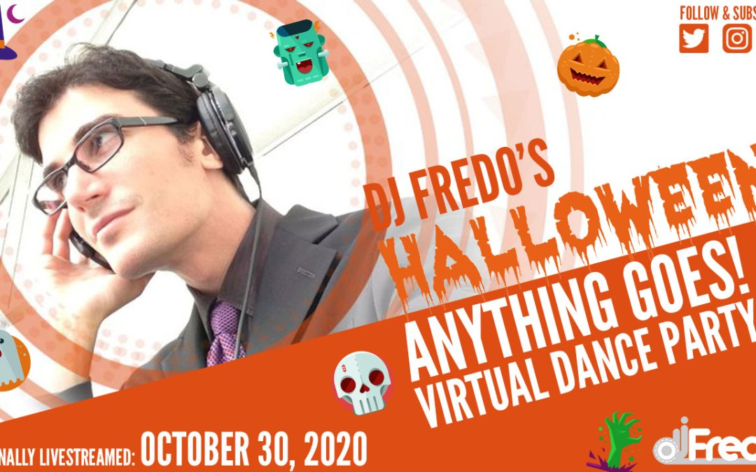"DJ Fredo's HALLOWEEN ""Anything Goes!"" Virtual Dance Party"
