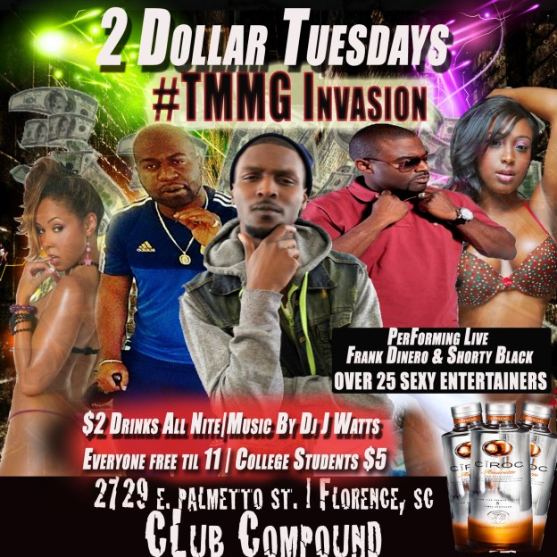 $2 Dollar Tuesdays #TMMG Invasion #ClubCompound #Florence,SC Performing Live Frank Dinero & Shorty Black