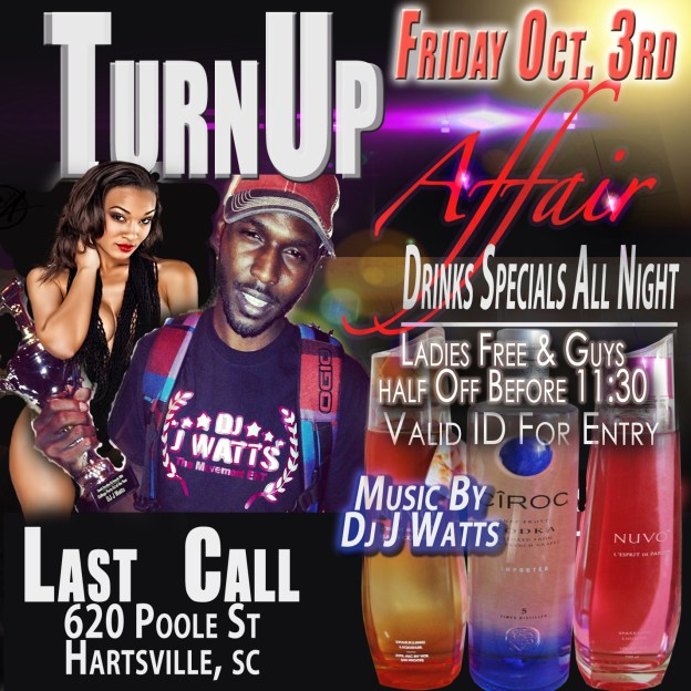 #Turn Up Affair Friday Oct. 3rd @Last Call #Hartsville,SC with Dj J Watts & J Blade