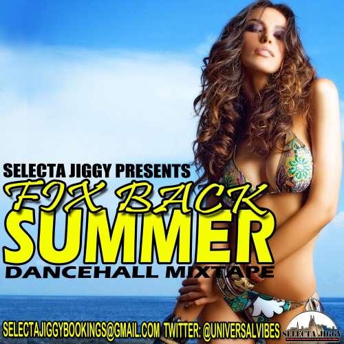 selecta jiggy - fix back summer 2013 dancehall mixtape