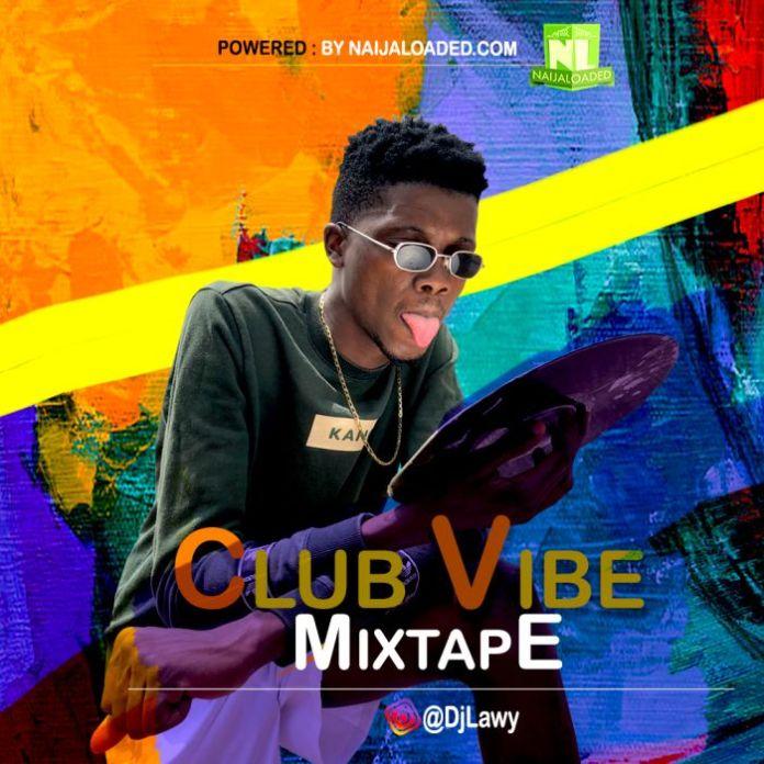 Nigerian DJ Mix MP3 Download DJ Lawy Club Vibe Mix