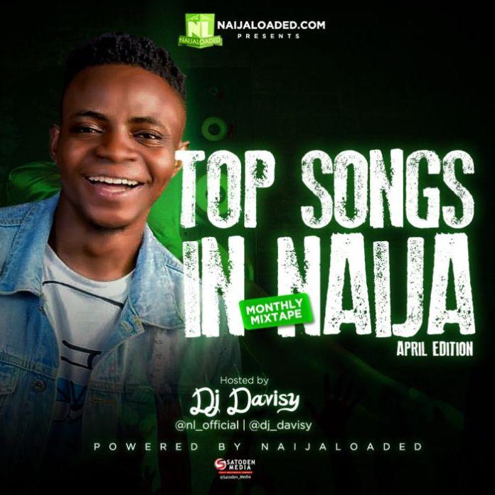 Mixtape Naijaloaded Ft. DJ Davisy – Top Songs In Naija Mixtape April Edition